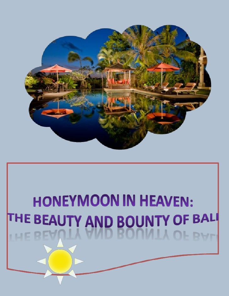 Honeymoon in Heaven:   The Beauty and Bounty of BaliY          ou've met the woman of your dreamsover a Venti mocha cappuc...