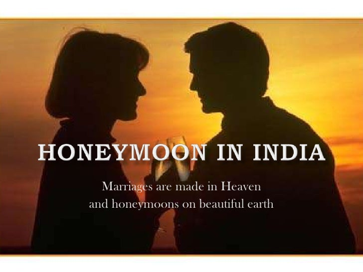 Marriages are made in Heavenand honeymoons on beautiful earth