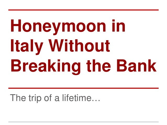 Honeymoon in Italy Without Breaking the Bank The trip of a lifetime…