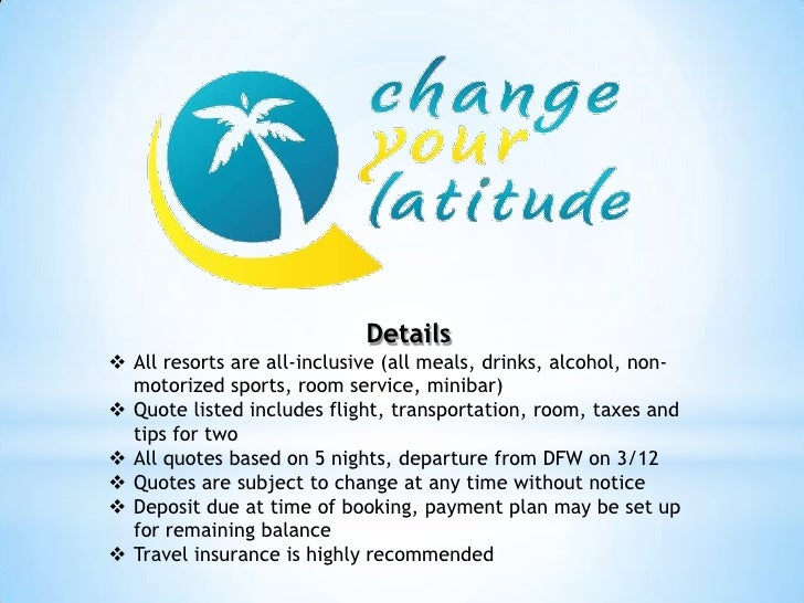 Details<br /><ul><li>All resorts are all-inclusive (all meals, drinks, alcohol, non-motorized sports, room service, minibar)