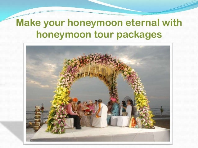 Make your honeymoon eternal with honeymoon tour packages