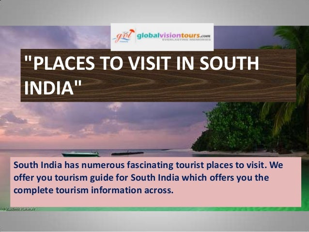 """""""PLACES TO VISIT IN SOUTH INDIA""""  South India has numerous fascinating tourist places to visit. We offer you tourism guide..."""