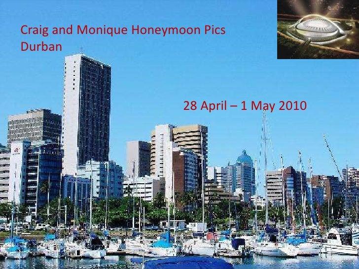Craig and Monique Honeymoon Pics Durban<br />28 April – 1 May 2010  <br />