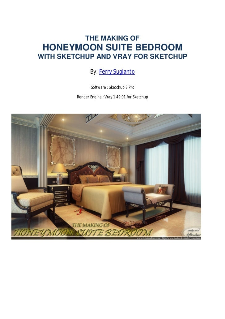 THE MAKING OF HONEYMOON SUITE BEDROOMWITH SKETCHUP AND VRAY FOR SKETCHUP                By: Ferry Sugianto                ...