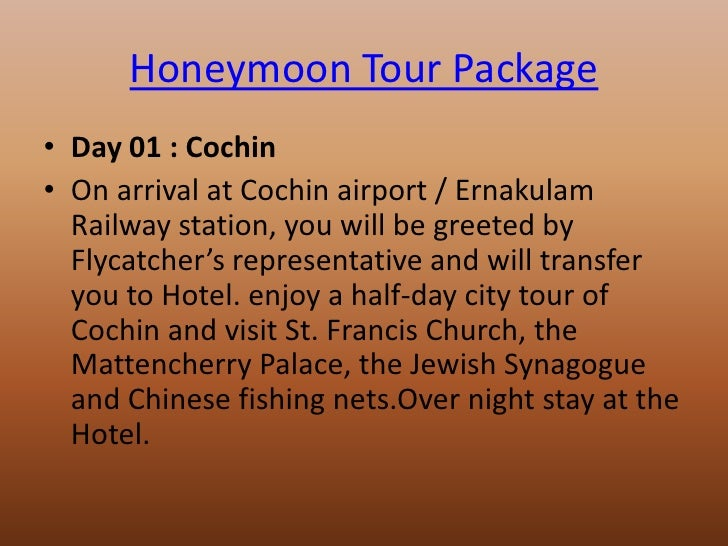Honeymoon Tour Package• Day 01 : Cochin• On arrival at Cochin airport / Ernakulam  Railway station, you will be greeted by...