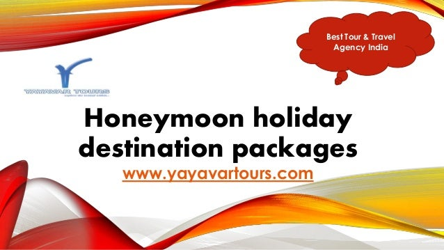 Honeymoon holiday destination packages www.yayavartours.com Best Tour & Travel Agency India