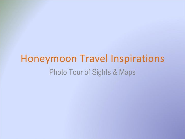 Honeymoon Travel Inspirations Photo Tour of Sights & Maps