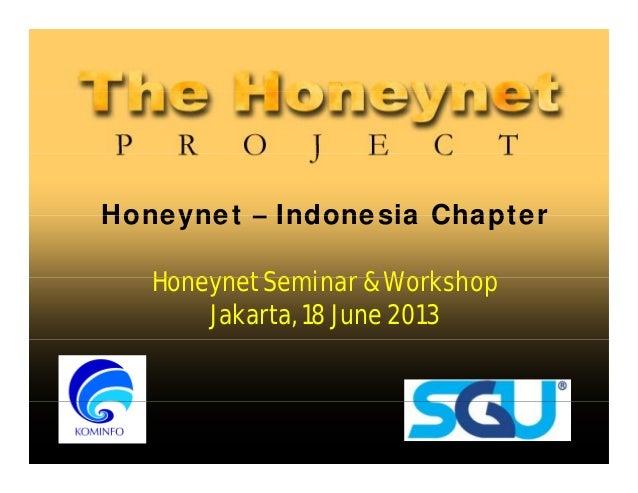 Honeynet Indonesia ChapterHoneynet – Indonesia ChapterHoneynet Seminar & WorkshopHoneynet Seminar & WorkshopJakarta, 18 Ju...