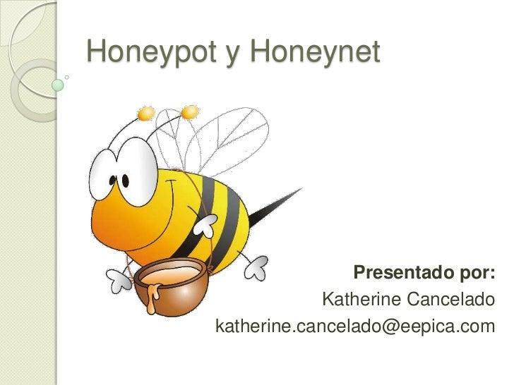 Honeypot y Honeynet<br />Presentado por: <br />Katherine Cancelado<br />katherine.cancelado@eepica.com<br />