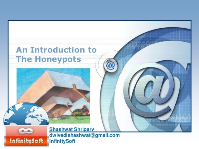 An Introduction to The Honeypots<br />Shashwat Shriparv<br />dwivedishashwat@gmail.com<br />InfinitySoft<br />