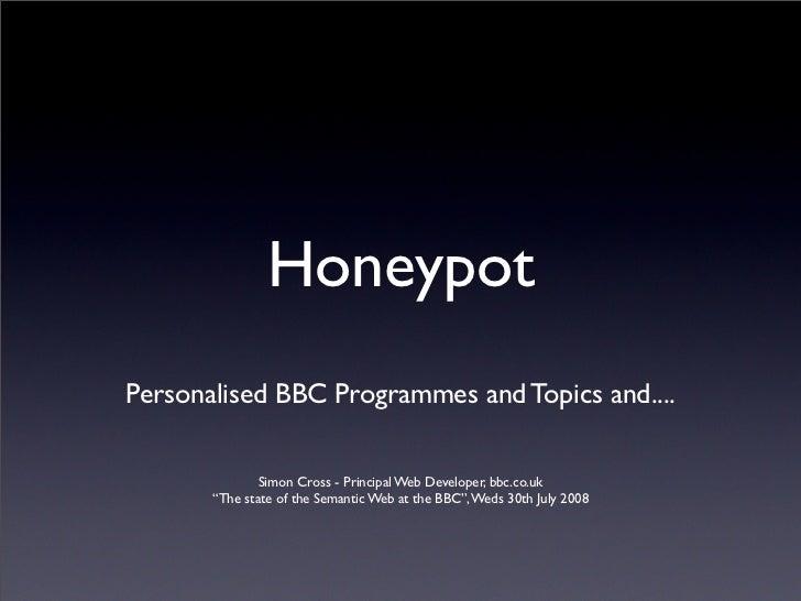 Honeypot Personalised BBC Programmes and Topics and....                 Simon Cross - Principal Web Developer, bbc.co.uk  ...