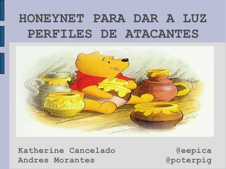 HONEYNET PARA DAR A LUZ PERFILES DE ATACANTES Katherine Cancelado Andres Morantes @eepica @poterpig