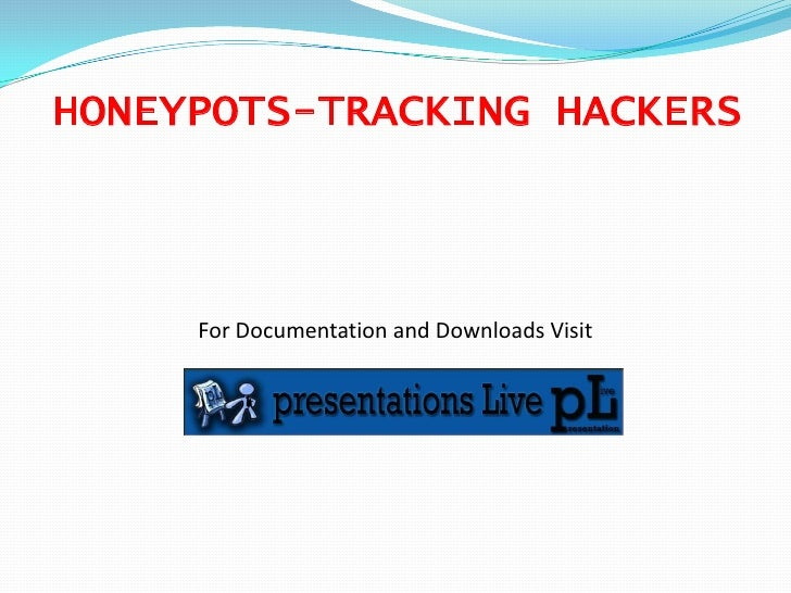 HONEYPOTS-TRACKING HACKERS<br />For Documentation and Downloads Visit<br />