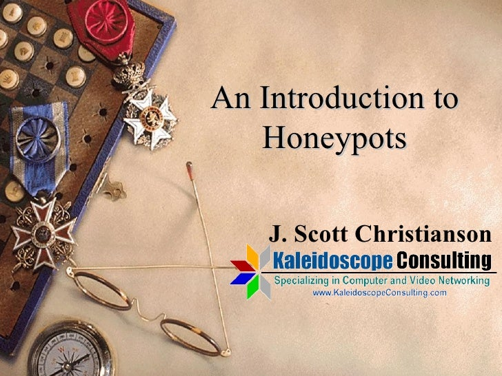 An Introduction to Honeypots J. Scott Christianson