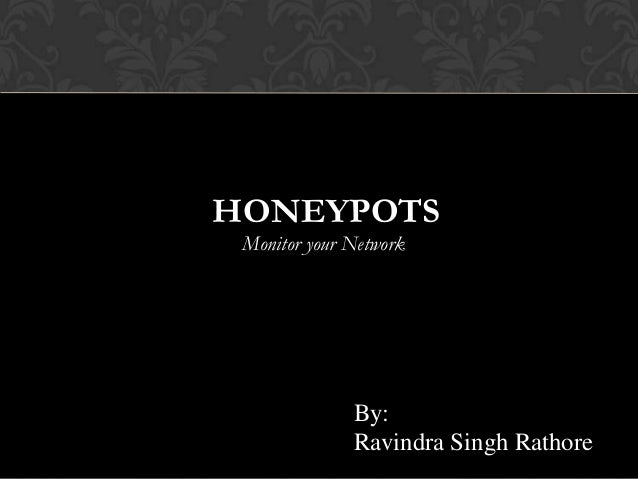 HONEYPOTS Monitor your Network  By: Ravindra Singh Rathore