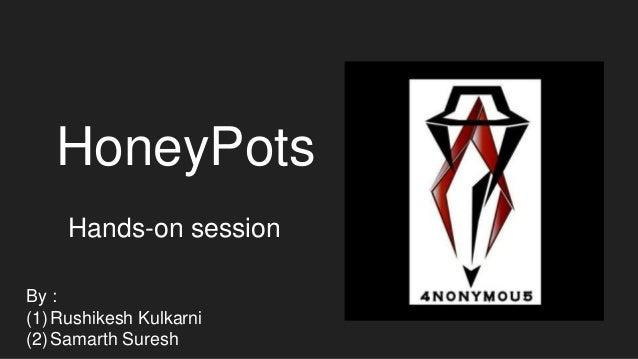 HoneyPots Hands-on session By : (1)Rushikesh Kulkarni (2)Samarth Suresh