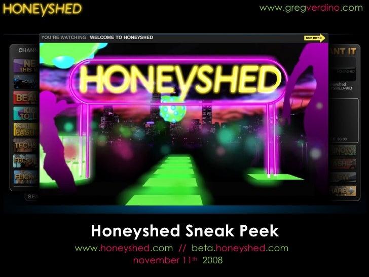 Honeyshed Sneak Peek www.greg verdino .com www. honeyshed .com  //  beta. honeyshed .com november 11 th   2008