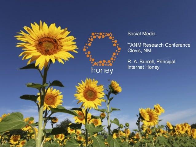 Social Media TANM Research Conference Clovis, NM R. A. Burrell, Principal Internet Honey