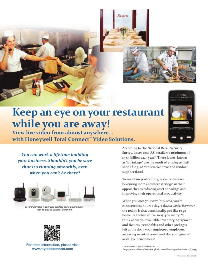 Keep an eye on your restaurantwhile you are away!View live video from almost anywhere...with Honeywell Total Connect™ Vide...