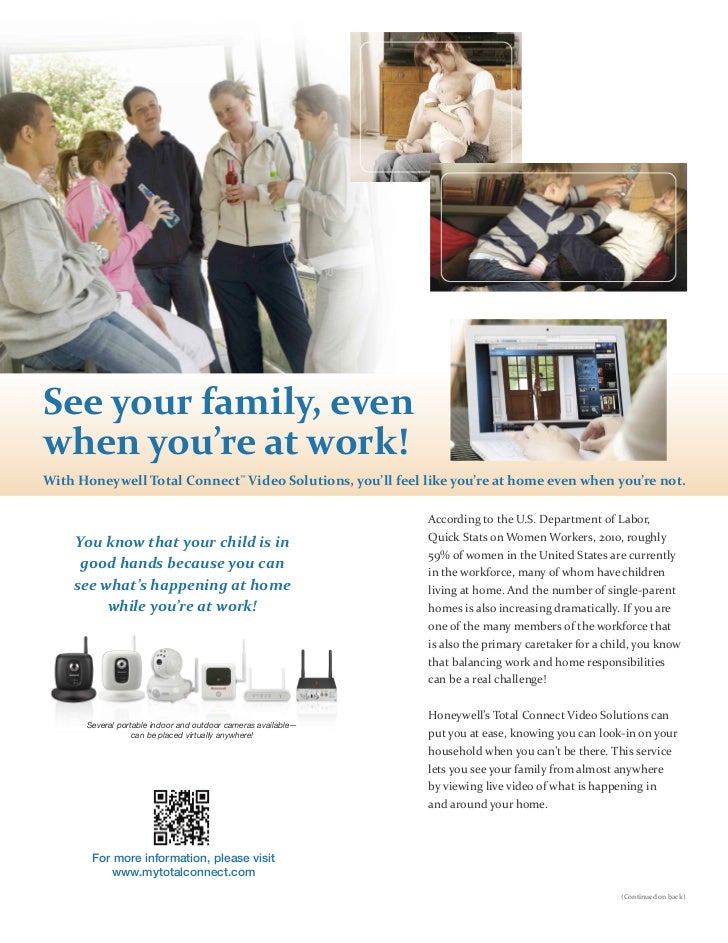 See your family, evenwhen you're at work!With Honeywell Total Connect™ Video Solutions, you'll feel like you're at home ev...