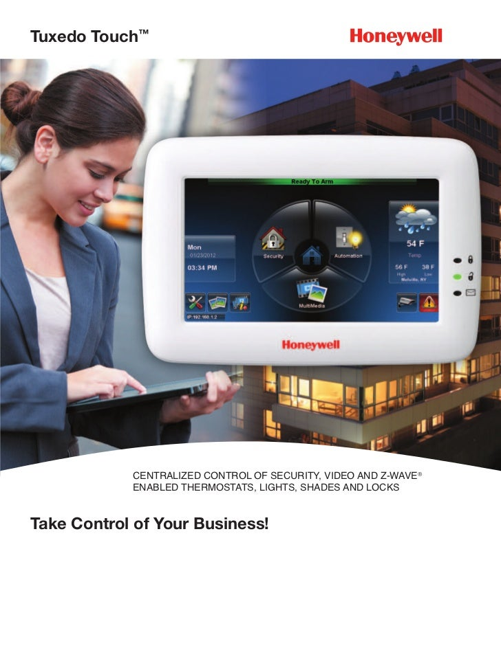 Tuxedo Touch™            CENTRALIZED CONTROL OF SECURITY, VIDEO AND Z-WAVE®            ENABLED THERMOSTATS, LIGHTS, SHADES...