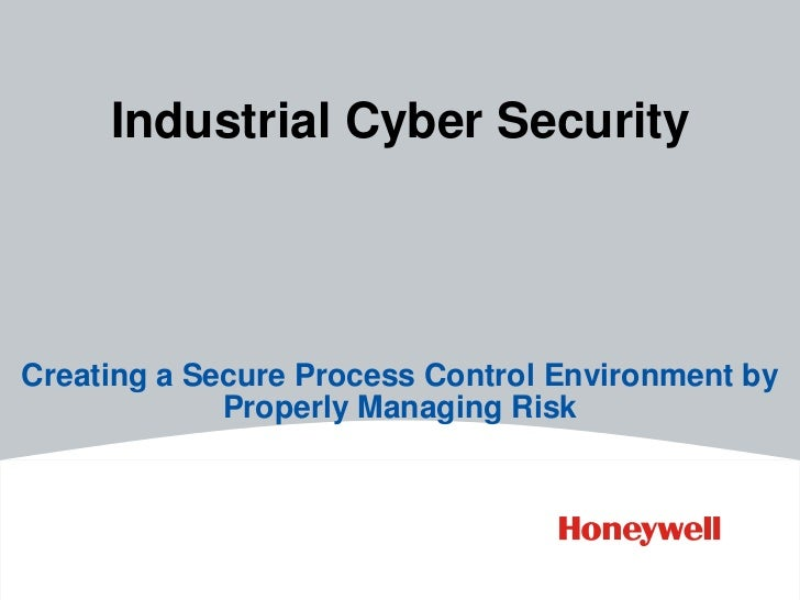 Industrial Cyber SecurityCreating a Secure Process Control Environment by             Properly Managing Risk