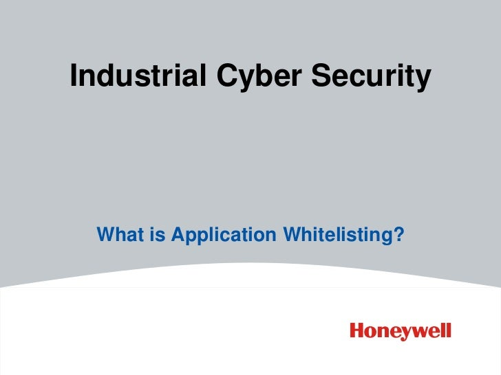 Industrial Cyber Security What is Application Whitelisting?