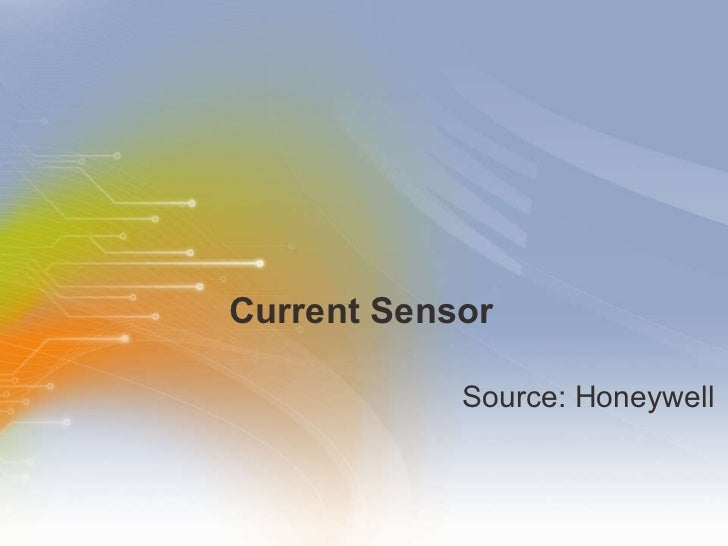 Current Sensor <ul><li>Source: Honeywell </li></ul>