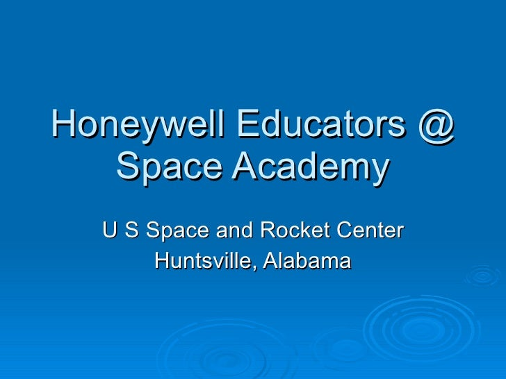 Honeywell Educators @ Space Academy U S Space and Rocket Center Huntsville, Alabama