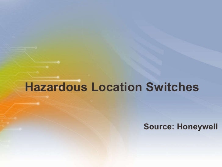 Hazardous Location Switches <ul><li>Source: Honeywell </li></ul>