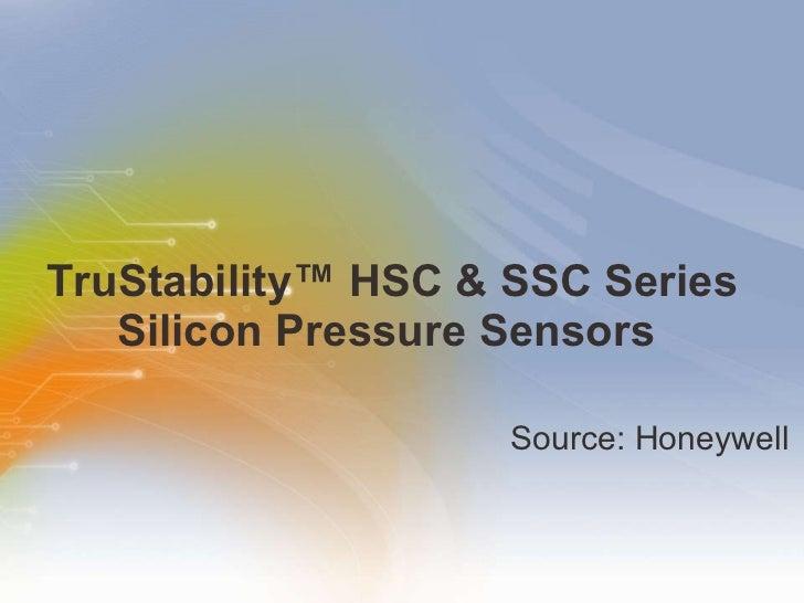 TruStability™ HSC & SSC Series Silicon Pressure Sensors  <ul><li>Source: Honeywell </li></ul>