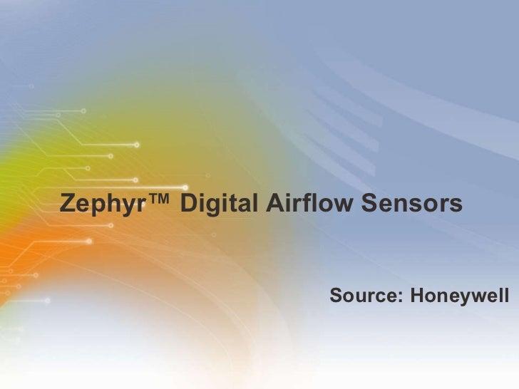 Zephyr™ Digital Airflow Sensors <ul><li>Source: Honeywell </li></ul>