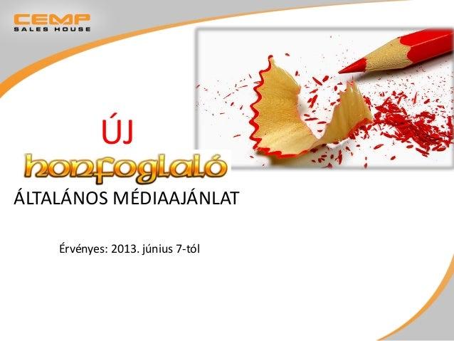 ÁLTALÁNOS MÉDIAAJÁNLATÉrvényes: 2013. június 7-tólÚJ