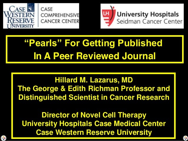"""""""Pearls"""" For Getting Published In A Peer Reviewed Journal Hillard M. Lazarus, MD The George & Edith Richman Professor and ..."""