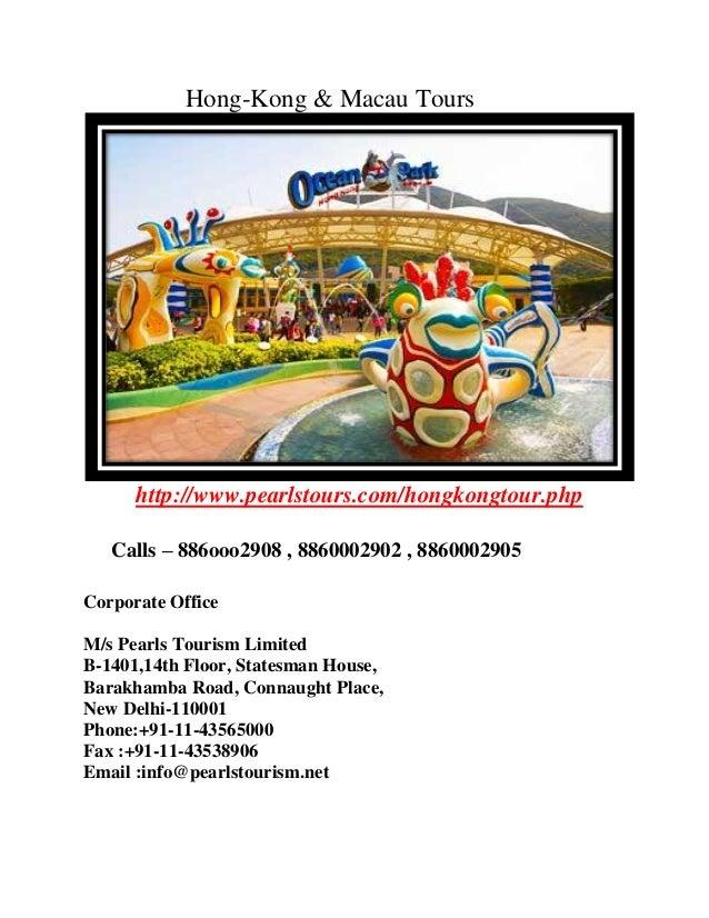 Hong-Kong & Macau Tours http://www.pearlstours.com/hongkongtour.php Calls – 886ooo2908 , 8860002902 , 8860002905 Corporate...