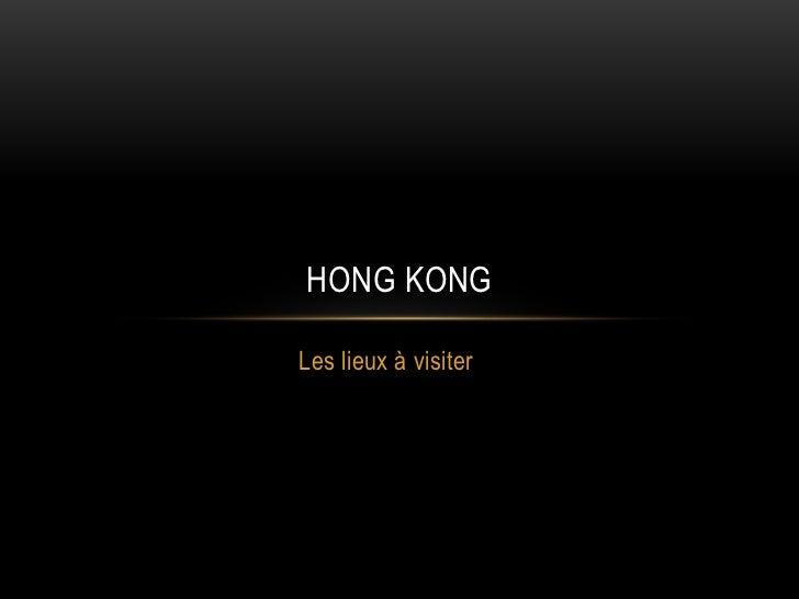 HONG KONGLes lieux à visiter