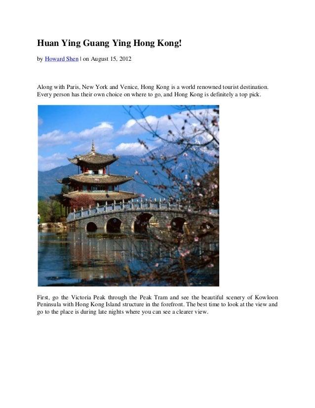 Huan Ying Guang Ying Hong Kong!by Howard Shen   on August 15, 2012Along with Paris, New York and Venice, Hong Kong is a wo...