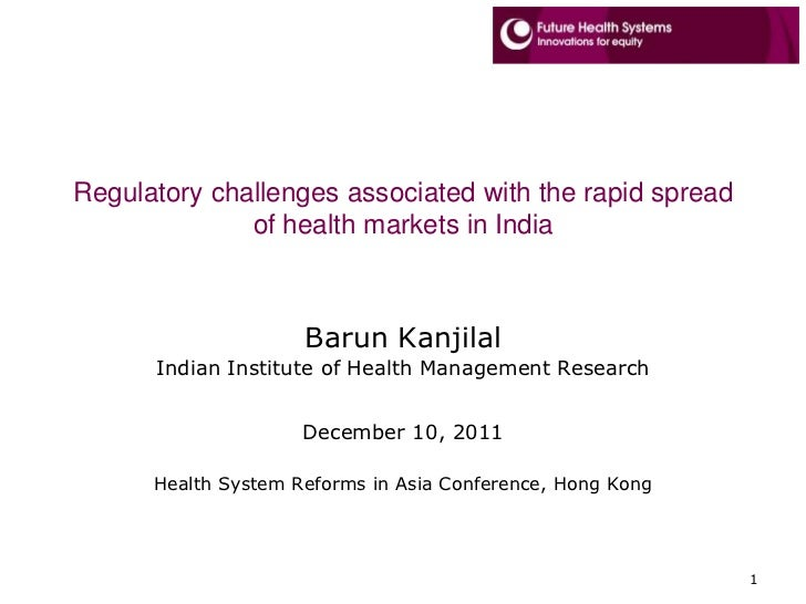 Regulatory challenges associated with the rapid spread              of health markets in India                     Barun K...
