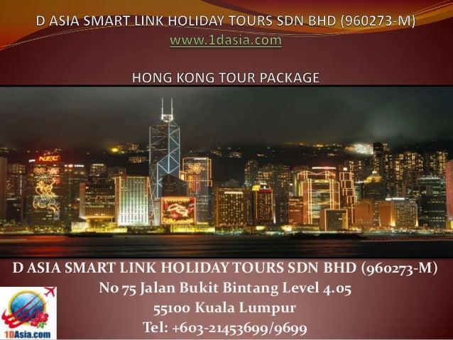 D ASIA SMART LINK HOLIDAY TOURS SDN BHD (960273-M)No 75 Jalan Bukit Bintang Level 4.0555100 Kuala LumpurTel: +603-21453699...