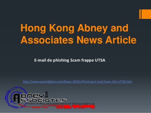 Hong Kong Abney andAssociates News Article       E-mail de phishing Scam frappe UTSAhttp://www.spamfighter.com/News-18301-...