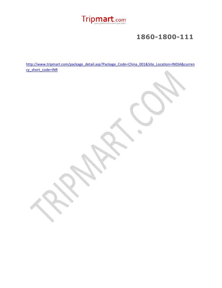 1860-1800-111http://www.tripmart.com/package_detail.asp?Package_Code=China_001&Site_Location=INDIA&currency_short_code=INR