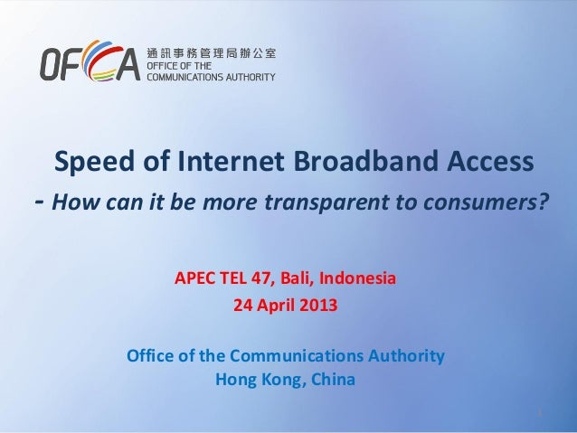 Speed of Internet Broadband Access  - How can it be more transparent to consumers? APEC TEL 47, Bali, Indonesia 24 April 2...
