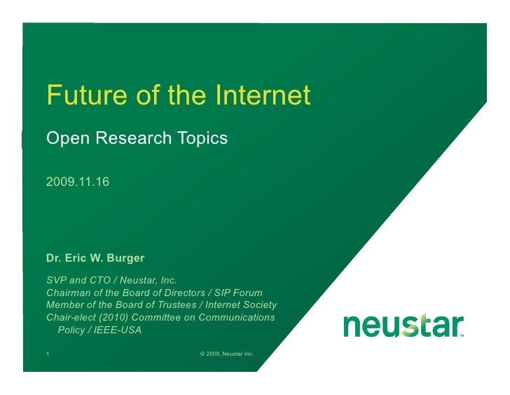 Future of the Internet Open Research Topics  2009.11.16     Dr. Eric W. Burger SVP and CTO / Neustar, Inc. Chairman of the...