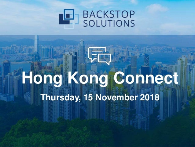 Boosting Efficiency with Backstop | 1 Hong Kong Connect Thursday, 15 November 2018