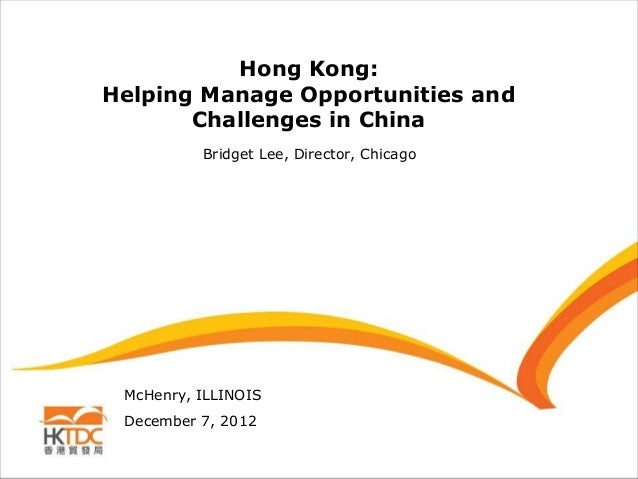 Hong Kong:Helping Manage Opportunities and       Challenges in China          Bridget Lee, Director, Chicago McHenry, ILLI...