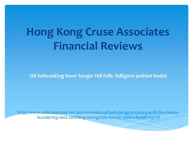 Hong Kong Cruse Associates        Financial Reviews      HK hvitvasking lover fanger feil folk: tidligere politiet hodetht...