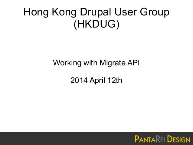 Hong Kong Drupal User Group (HKDUG) Working with Migrate API 2014 April 12th