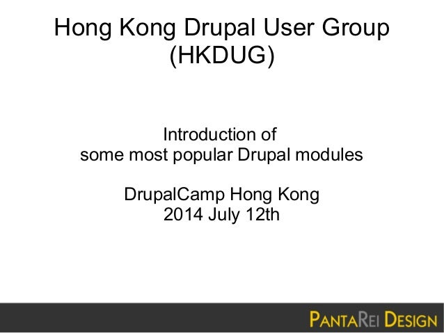Hong Kong Drupal User Group (HKDUG) Introduction of some most popular Drupal modules DrupalCamp Hong Kong 2014 July 12th