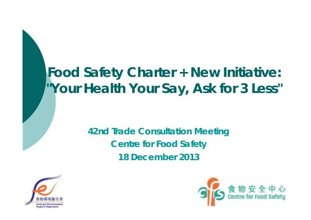 "Food Safety Charter + New Initiative: ""Your Health Your Say, Ask for 3 Less"" 42nd Trade Consultation Meeting Centre for Fo..."