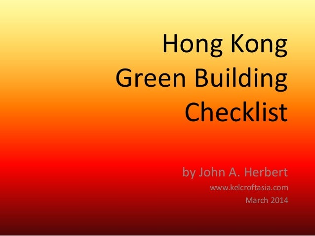 Hong Kong Green Building Checklist by John A. Herbert www.kelcroftasia.com March 2014
